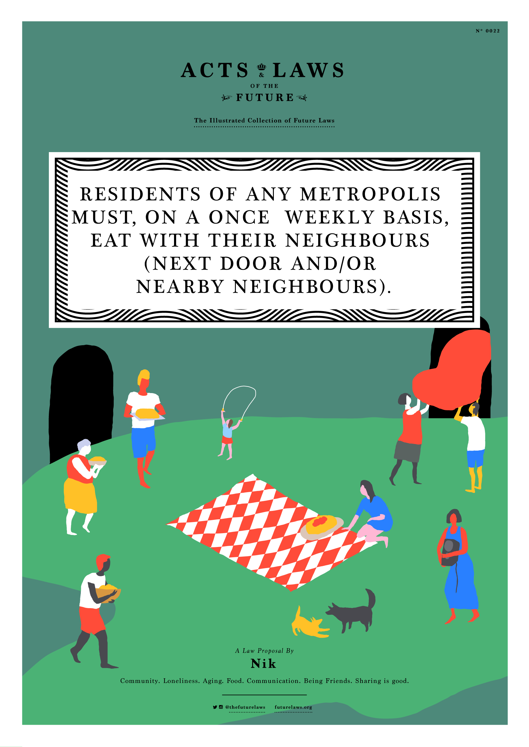 Residents of any metropolis must, on a once weekly basis, eat with their neighbours (next door and/or nearby neighbours).